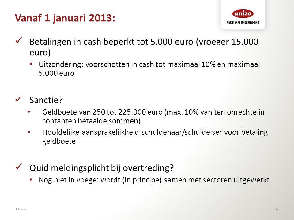 Vanaf 1 januari 2013: Betalingen in cash beperkt tot 5.000 euro (vroeger 15.000 euro) Uitzondering: voorschotten in cash tot maximaal 10% en maximaal