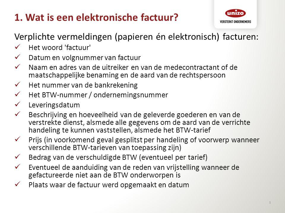 1. Wat is een elektronische factuur? Verplichte vermeldingen (papieren én elektronisch) facturen: Het woord 'factuur' Datum en volgnummer van factuur