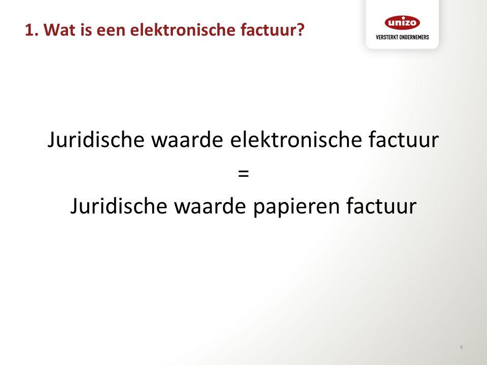 1. Wat is een elektronische factuur? Juridische waarde elektronische factuur = Juridische waarde papieren factuur 6