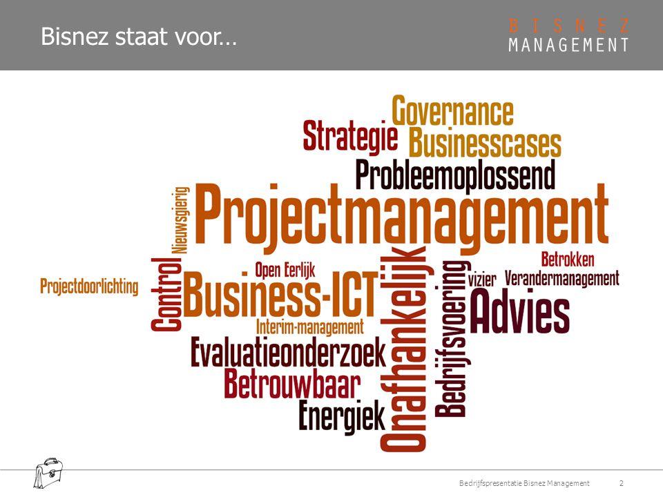 Bisnez staat voor… 2Bedrijfspresentatie Bisnez Management