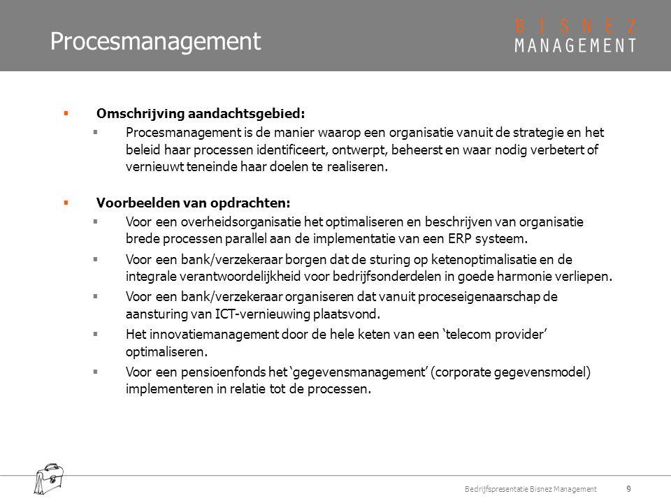 Procesmanagement  Omschrijving aandachtsgebied:  Procesmanagement is de manier waarop een organisatie vanuit de strategie en het beleid haar processen identificeert, ontwerpt, beheerst en waar nodig verbetert of vernieuwt teneinde haar doelen te realiseren.