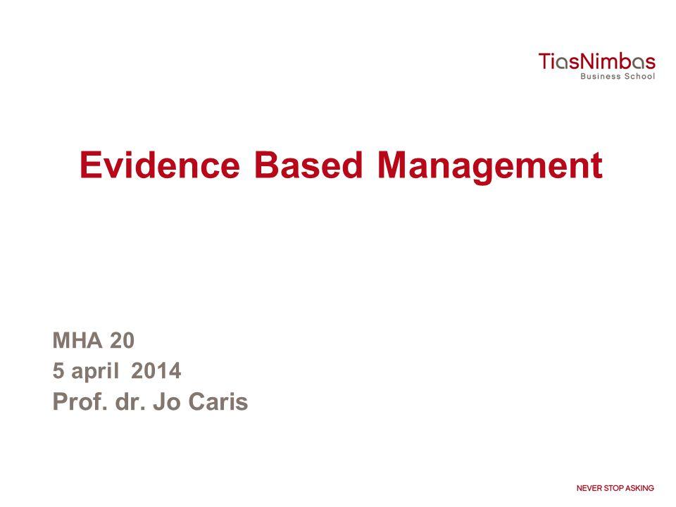Evidence Based Management MHA 20 5 april 2014 Prof. dr. Jo Caris