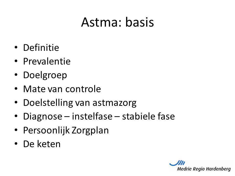 Astma: basis Definitie Prevalentie Doelgroep Mate van controle Doelstelling van astmazorg Diagnose – instelfase – stabiele fase Persoonlijk Zorgplan D