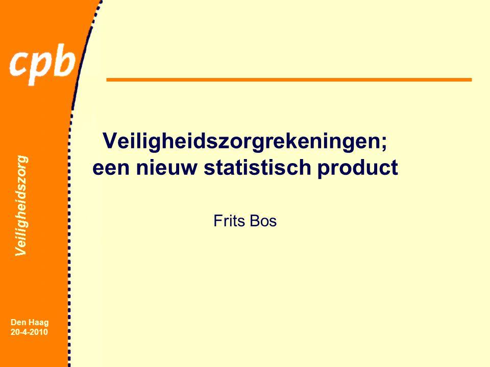 Veiligheidszorg Den Haag 20-4-2010 Veiligheidszorgrekeningen; een nieuw statistisch product Frits Bos