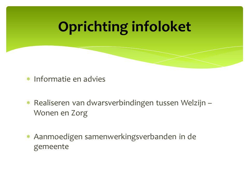  Informatie en advies  Realiseren van dwarsverbindingen tussen Welzijn – Wonen en Zorg  Aanmoedigen samenwerkingsverbanden in de gemeente Oprichtin