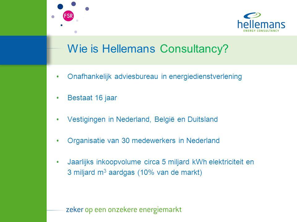 Onafhankelijk adviesbureau in energiedienstverlening Bestaat 16 jaar Vestigingen in Nederland, België en Duitsland Organisatie van 30 medewerkers in Nederland Jaarlijks inkoopvolume circa 5 miljard kWh elektriciteit en 3 miljard m 3 aardgas (10% van de markt) Wie is Hellemans Consultancy?