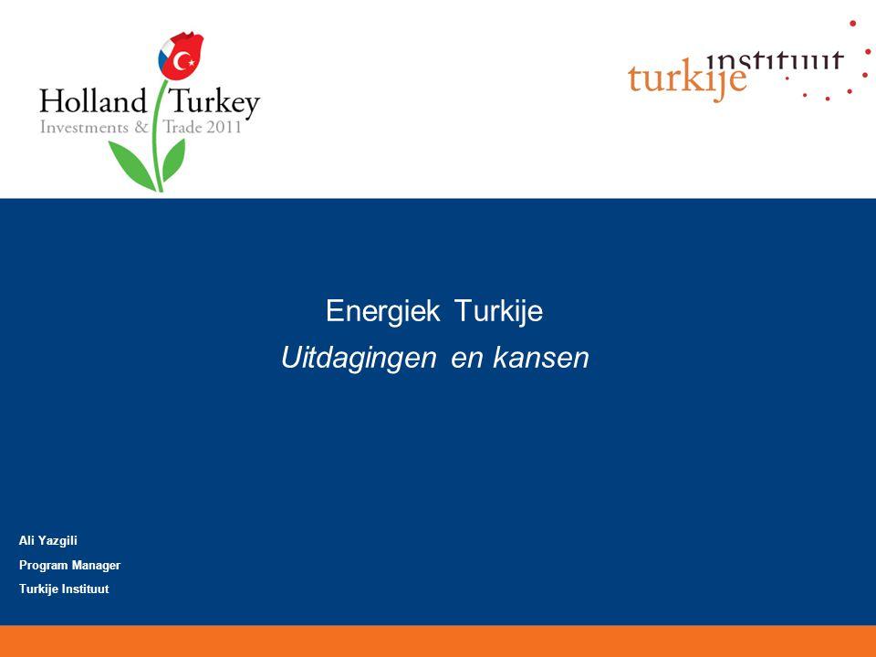 Energiek Turkije Uitdagingen en kansen Ali Yazgili Program Manager Turkije Instituut