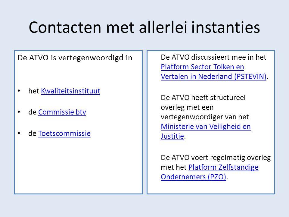 Contacten met allerlei instanties De ATVO is vertegenwoordigd in het KwaliteitsinstituutKwaliteitsinstituut de Commissie btvCommissie btv de ToetscommissieToetscommissie De ATVO discussieert mee in het Platform Sector Tolken en Vertalen in Nederland (PSTEVIN).