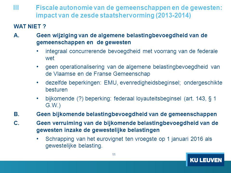 IIIFiscale autonomie van de gemeenschappen en de gewesten: impact van de zesde staatshervorming (2013-2014) WAT NIET ? A.Geen wijziging van de algemen
