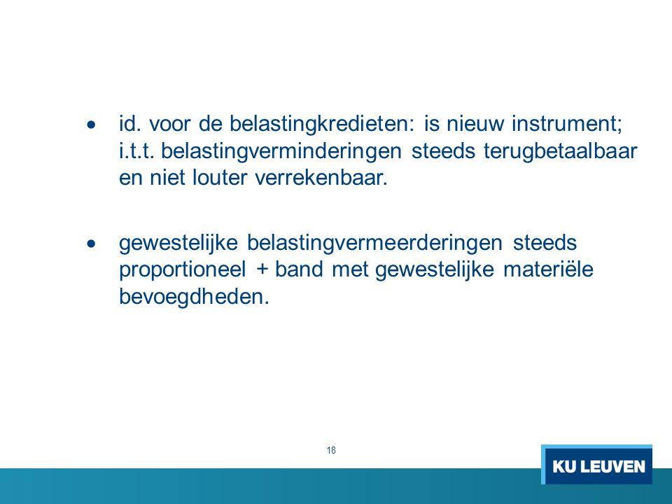  id. voor de belastingkredieten: is nieuw instrument; i.t.t. belastingverminderingen steeds terugbetaalbaar en niet louter verrekenbaar.  gewestelij