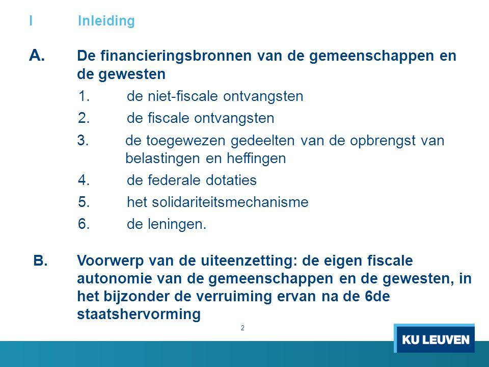 IInleiding A. De financieringsbronnen van de gemeenschappen en de gewesten 1.de niet-fiscale ontvangsten 2.de fiscale ontvangsten 3.de toegewezen gede