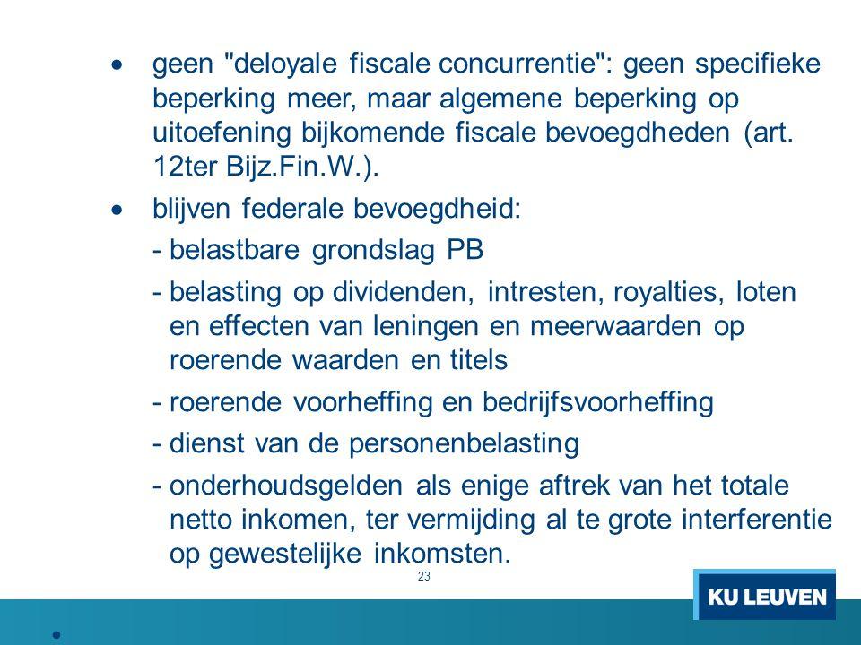  geen deloyale fiscale concurrentie : geen specifieke beperking meer, maar algemene beperking op uitoefening bijkomende fiscale bevoegdheden (art.