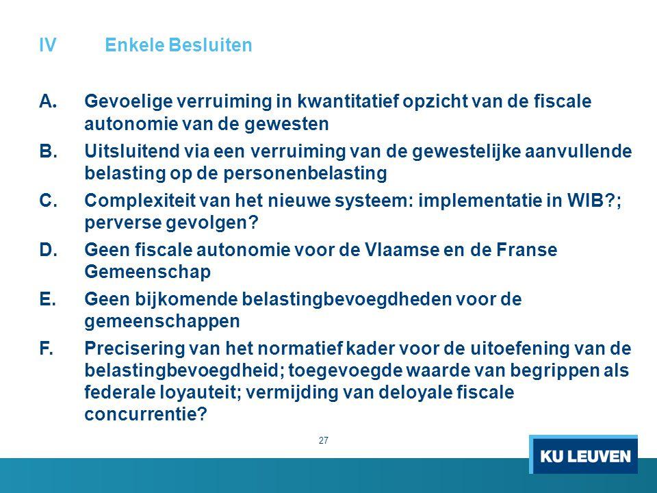IV Enkele Besluiten A. Gevoelige verruiming in kwantitatief opzicht van de fiscale autonomie van de gewesten B.Uitsluitend via een verruiming van de g