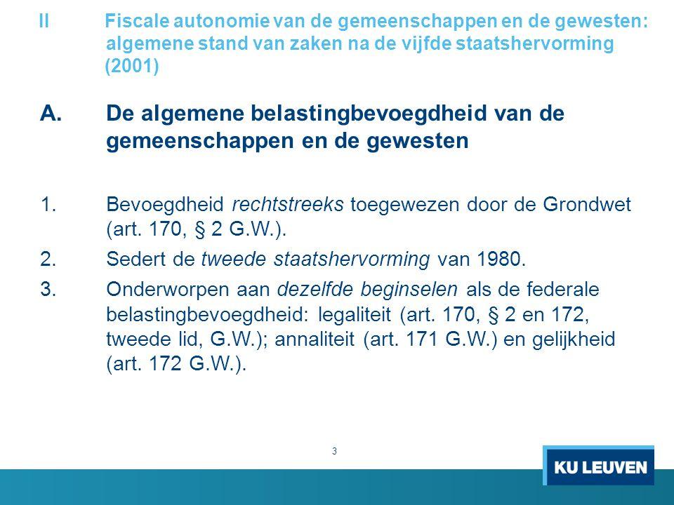 IIFiscale autonomie van de gemeenschappen en de gewesten: algemene stand van zaken na de vijfde staatshervorming (2001) A.De algemene belastingbevoegdheid van de gemeenschappen en de gewesten 1.Bevoegdheid rechtstreeks toegewezen door de Grondwet (art.