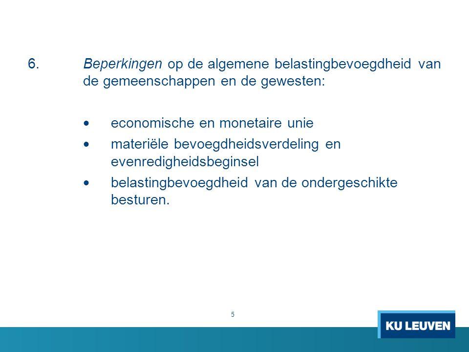 6.Beperkingen op de algemene belastingbevoegdheid van de gemeenschappen en de gewesten:  economische en monetaire unie  materiële bevoegdheidsverdeling en evenredigheidsbeginsel  belastingbevoegdheid van de ondergeschikte besturen.