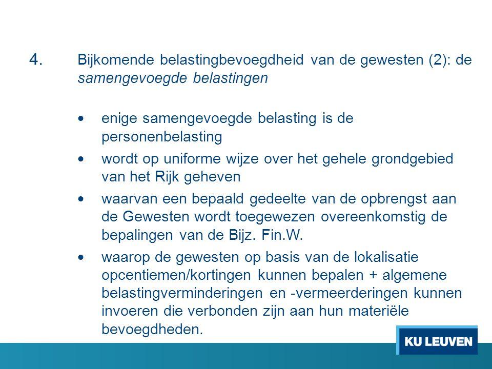 4. Bijkomende belastingbevoegdheid van de gewesten (2): de samengevoegde belastingen  enige samengevoegde belasting is de personenbelasting  wordt o