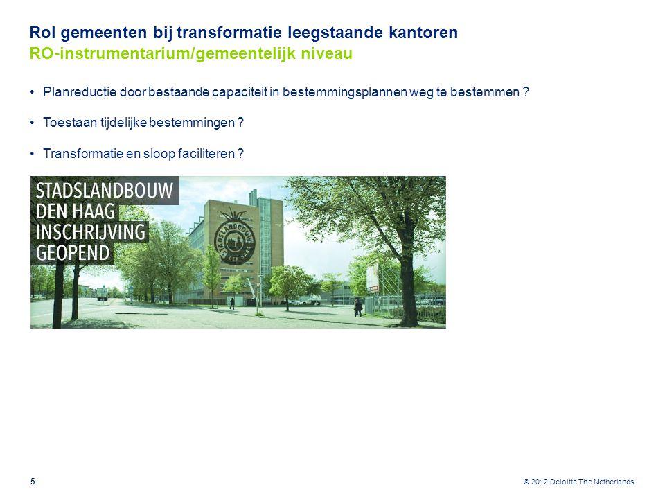 © 2013Deloitte The Netherlands Planreductie door bestaande capaciteit in bestemmingsplannen weg te bestemmen Rijk onderzoekt mogelijkheden aanpassing planschaderegelgeving.
