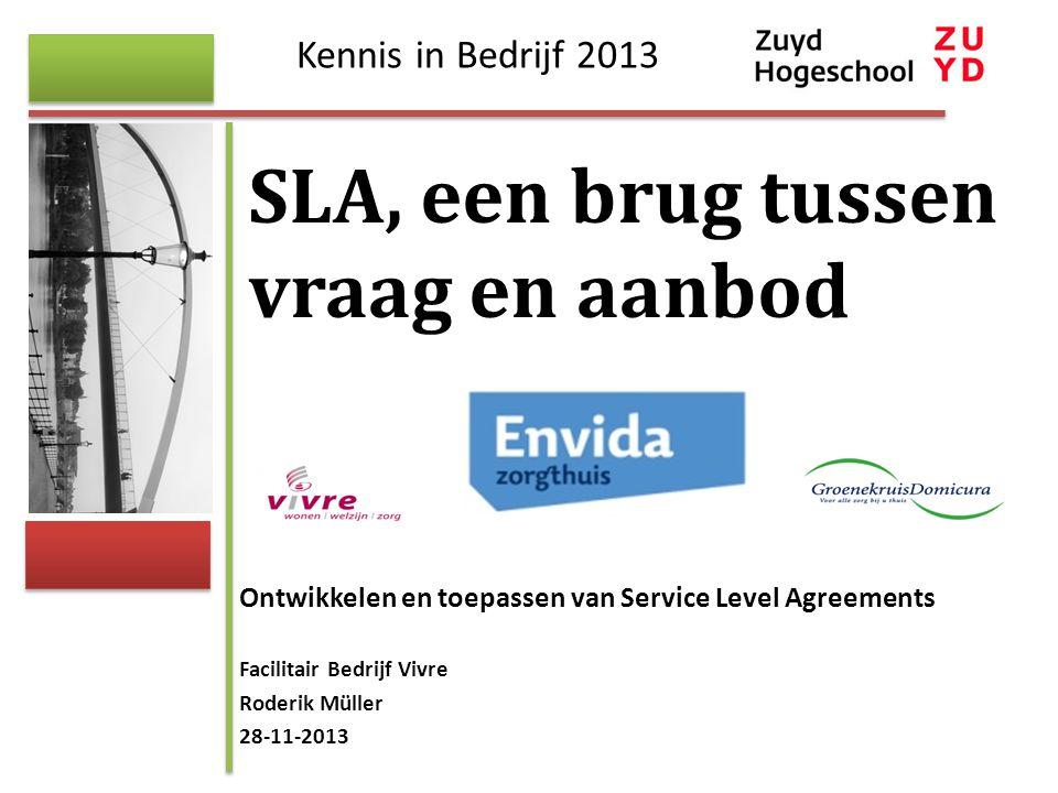 Ontwikkelen en toepassen van Service Level Agreements Facilitair Bedrijf Vivre Roderik Müller 28-11-2013 SLA, een brug tussen vraag en aanbod Kennis i