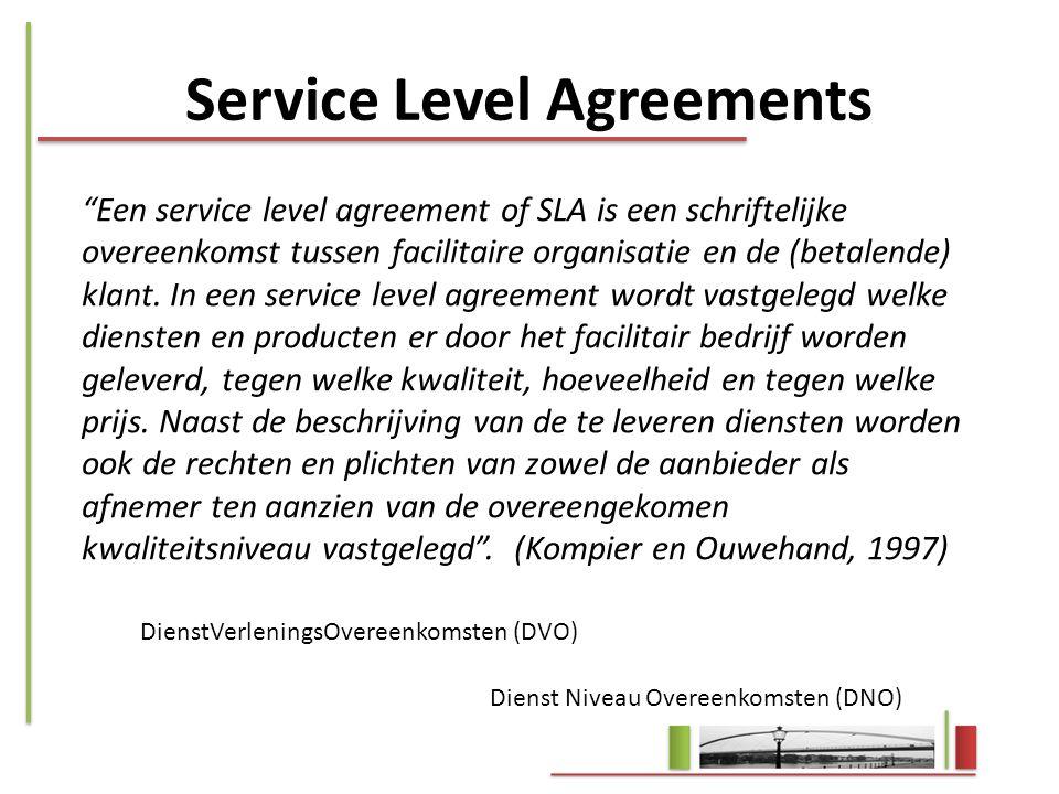 """Service Level Agreements """"Een service level agreement of SLA is een schriftelijke overeenkomst tussen facilitaire organisatie en de (betalende) klant."""