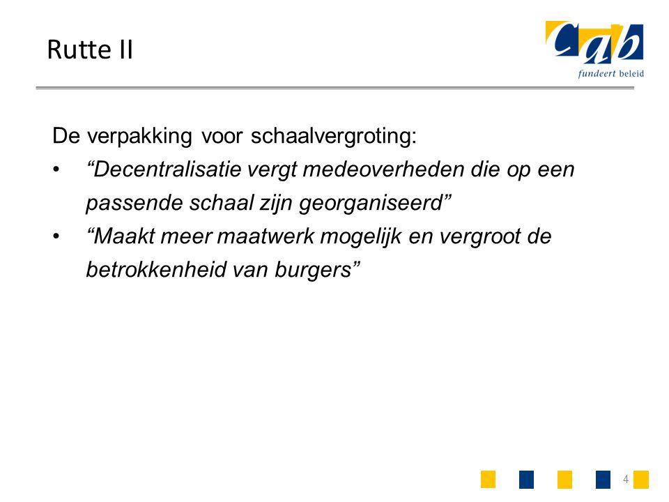 """4 Rutte II De verpakking voor schaalvergroting: """"Decentralisatie vergt medeoverheden die op een passende schaal zijn georganiseerd"""" """"Maakt meer maatwe"""