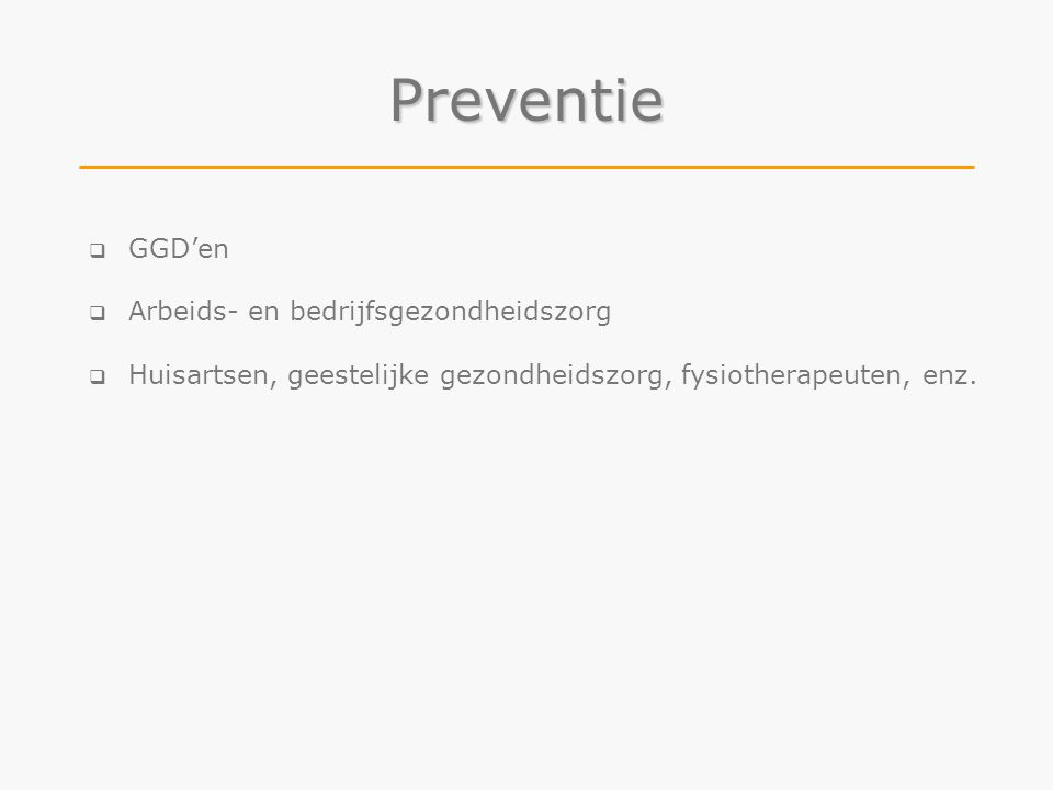  GGD'en  Arbeids- en bedrijfsgezondheidszorg  Huisartsen, geestelijke gezondheidszorg, fysiotherapeuten, enz. Preventie