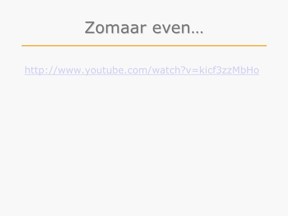 Zomaar even… http://www.youtube.com/watch?v=kicf3zzMbHo