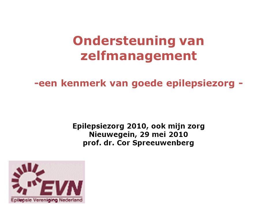 Ondersteuning van zelfmanagement -een kenmerk van goede epilepsiezorg - Epilepsiezorg 2010, ook mijn zorg Nieuwegein, 29 mei 2010 prof. dr. Cor Spreeu