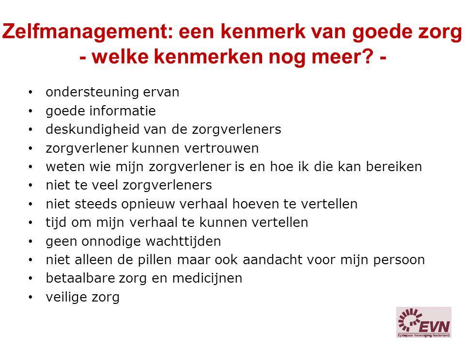 Zelfmanagement: een kenmerk van goede zorg - welke kenmerken nog meer? - ondersteuning ervan goede informatie deskundigheid van de zorgverleners zorgv