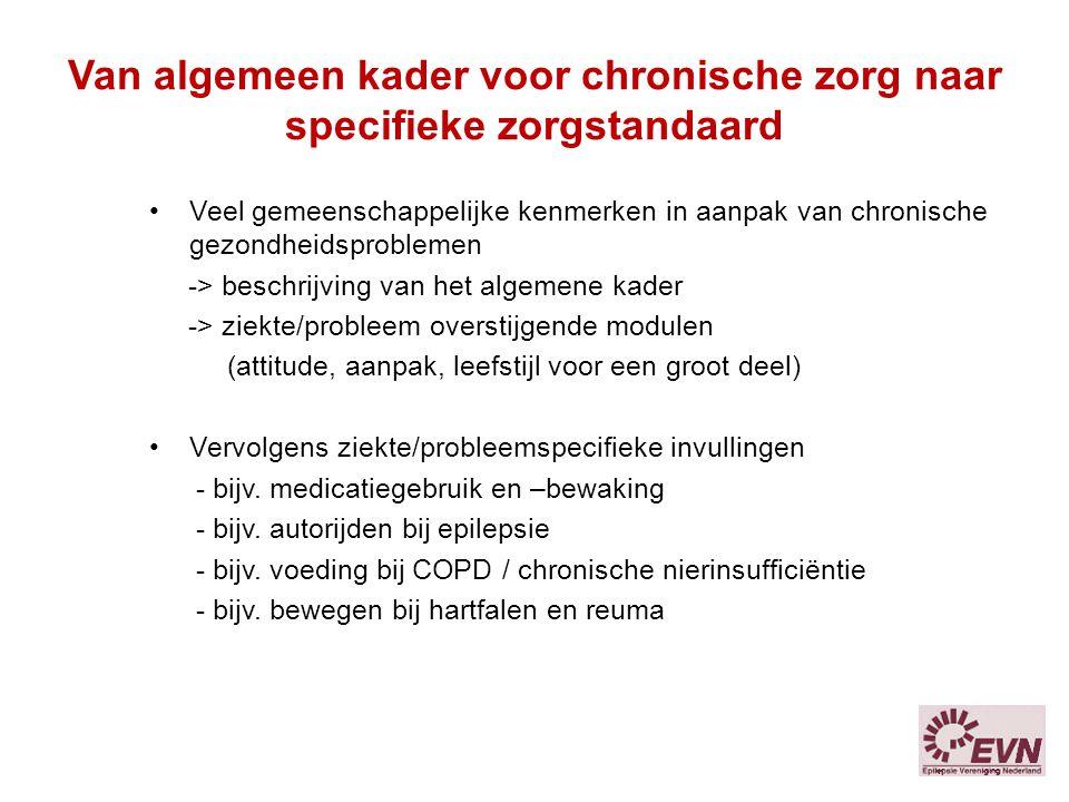 Van algemeen kader voor chronische zorg naar specifieke zorgstandaard Veel gemeenschappelijke kenmerken in aanpak van chronische gezondheidsproblemen
