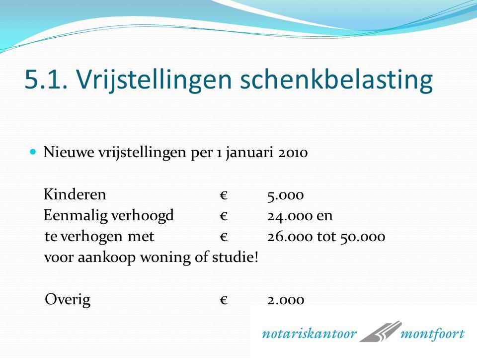 5.1. Vrijstellingen Erfbelasting Nieuwe vrijstellingen per 1 januari 2010 Partner/echtgenoot€600.000 (voet) (Klein)kinderen€ 19.000 (voet) Ouders€ 45.