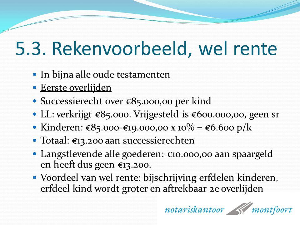 5.3. Rekenvoorbeeld Totale nalatenschap is €510.000,00 / 2 = €255.000,00 Erfgenamen: LL en kinderen, ieder voor een/derde gedeelte is €85.000,00 per e