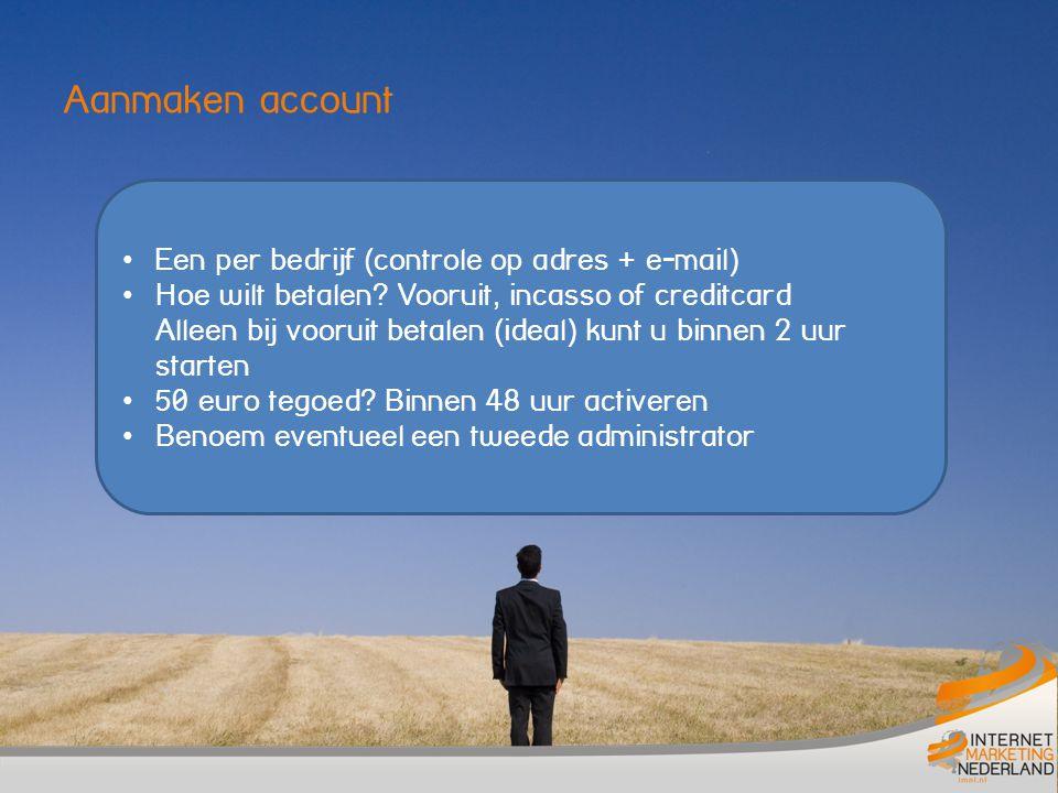 Aanmaken account Een per bedrijf (controle op adres + e-mail) Hoe wilt betalen? Vooruit, incasso of creditcard Alleen bij vooruit betalen (ideal) kunt