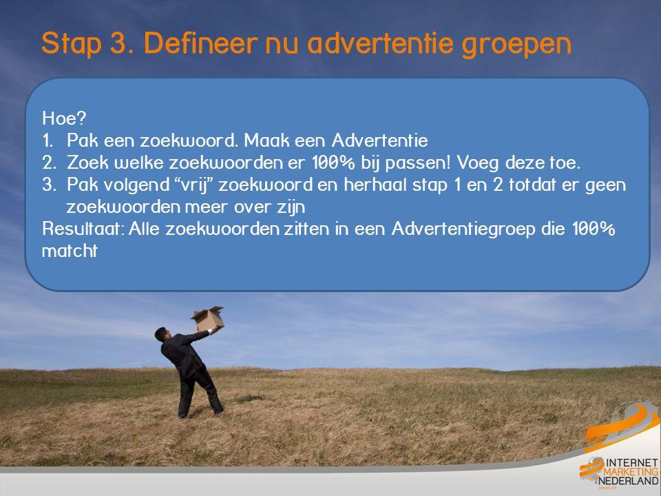 Stap 4: Maak Perfecte Advertenties (1) 1.Maak 3-5 Advertenties per advertentiegroep 2.
