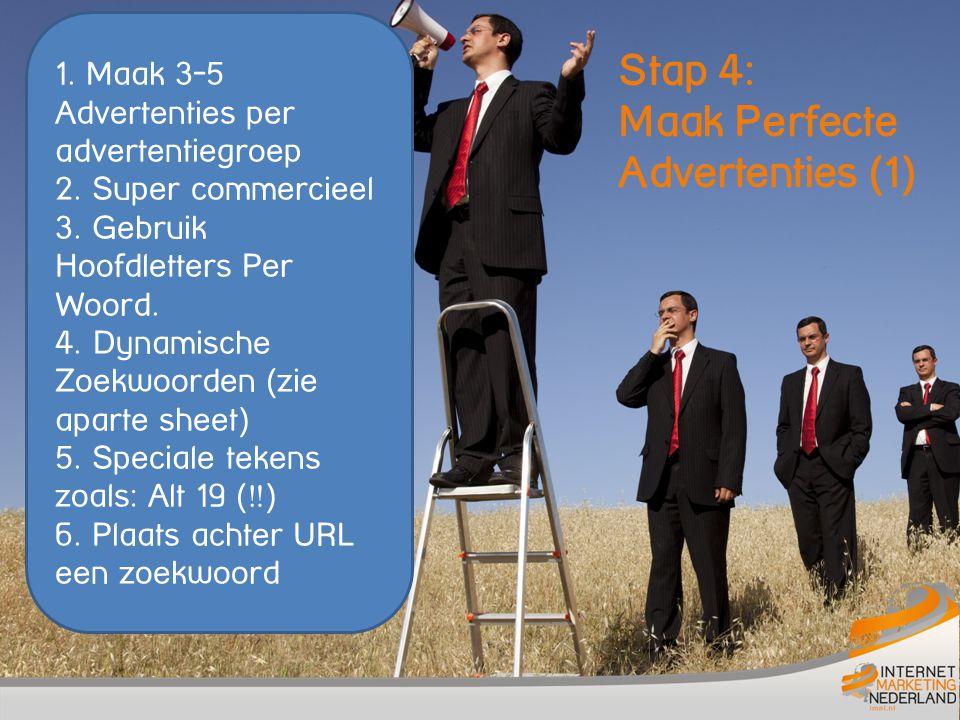 Stap 4: Maak Perfecte Advertenties (1) 1. Maak 3-5 Advertenties per advertentiegroep 2. Super commercieel 3. Gebruik Hoofdletters Per Woord. 4. Dynami