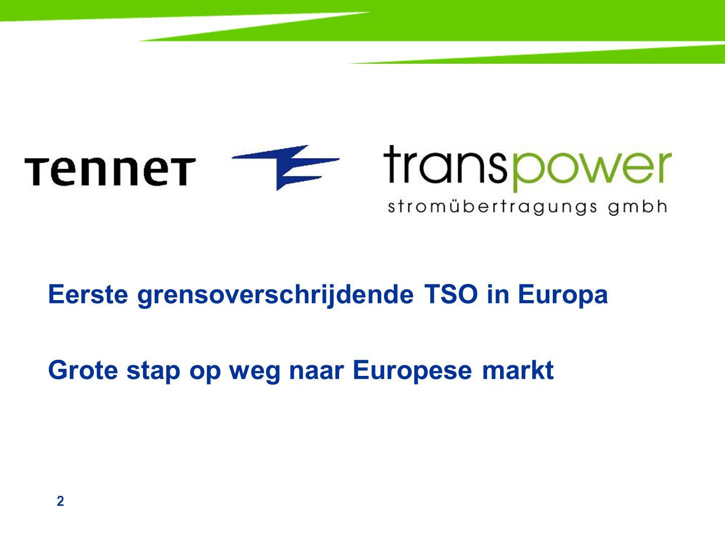 2 Eerste grensoverschrijdende TSO in Europa Grote stap op weg naar Europese markt