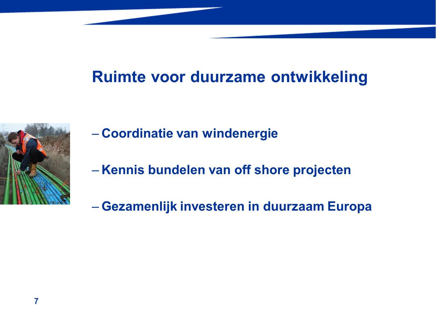 7 Ruimte voor duurzame ontwikkeling –Coordinatie van windenergie –Kennis bundelen van off shore projecten –Gezamenlijk investeren in duurzaam Europa
