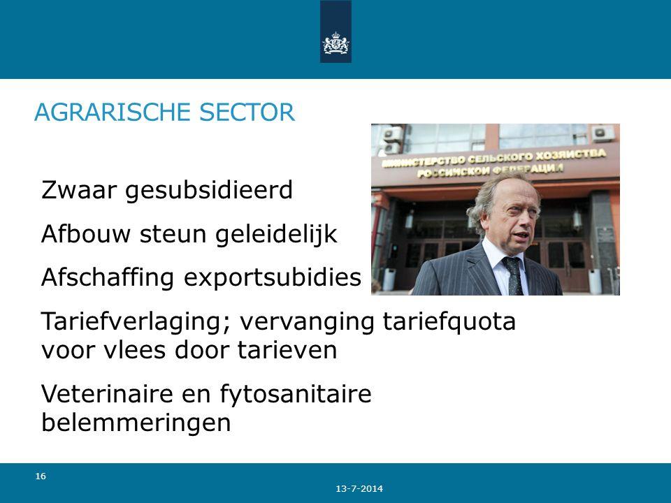 AGRARISCHE SECTOR 13-7-2014 16 Zwaar gesubsidieerd Afbouw steun geleidelijk Afschaffing exportsubidies Tariefverlaging; vervanging tariefquota voor vl
