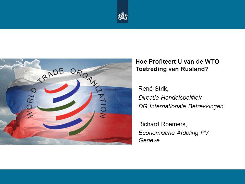Hoe Profiteert U van de WTO Toetreding van Rusland? René Strik, Directie Handelspolitiek DG Internationale Betrekkingen Richard Roemers, Economische A