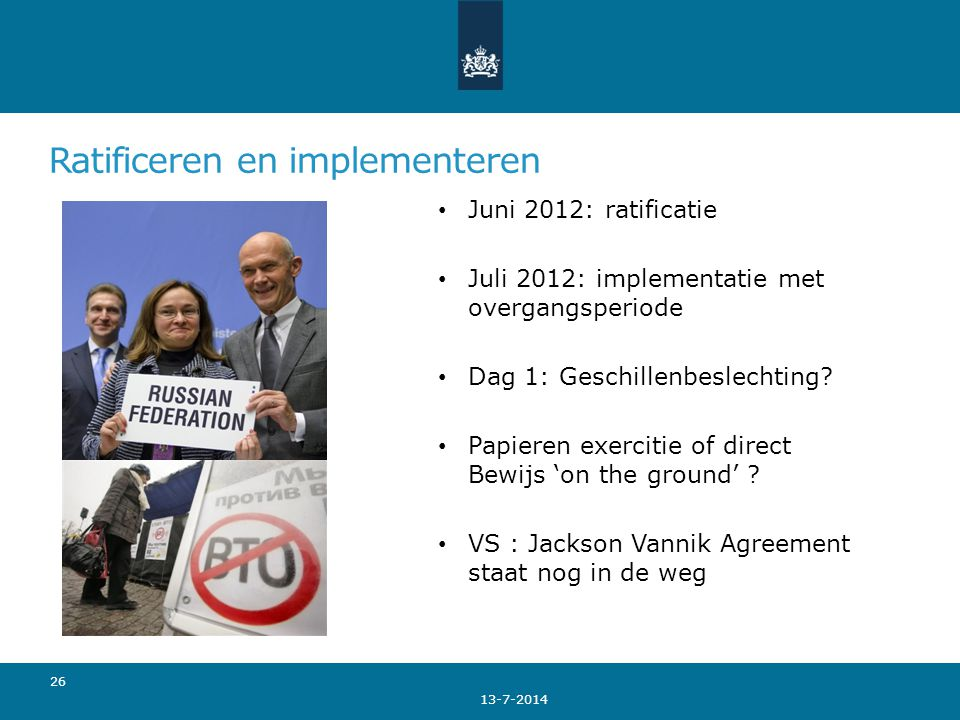 Ratificeren en implementeren Juni 2012: ratificatie Juli 2012: implementatie met overgangsperiode Dag 1: Geschillenbeslechting.