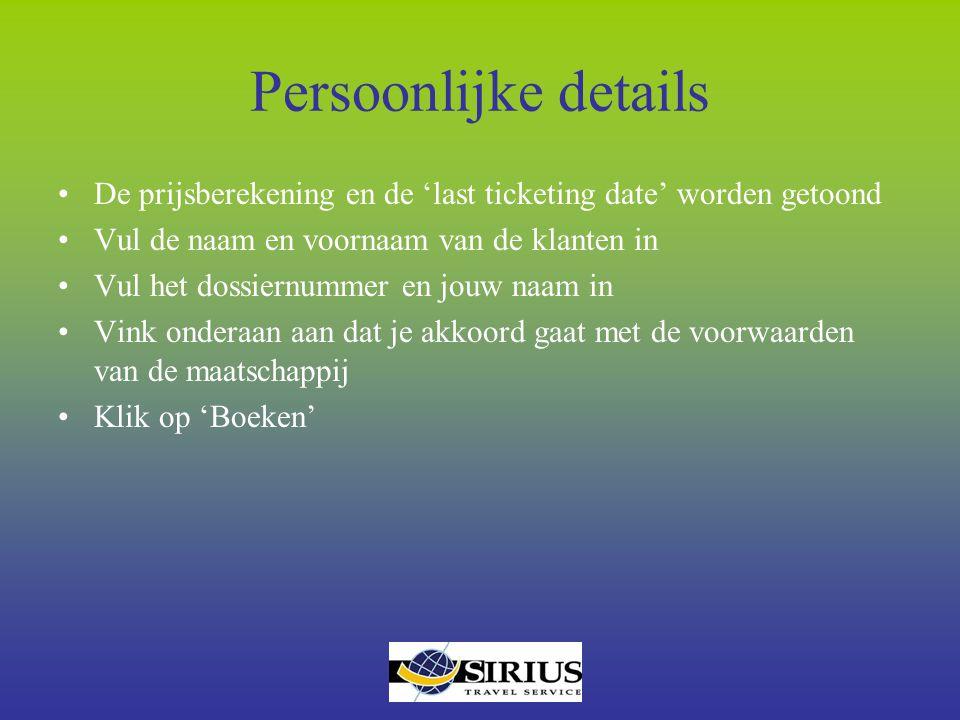 Persoonlijke details De prijsberekening en de 'last ticketing date' worden getoond Vul de naam en voornaam van de klanten in Vul het dossiernummer en