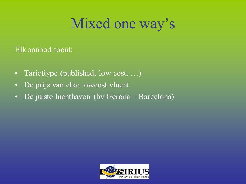 Mixed one way's Elk aanbod toont: Tarieftype (published, low cost, …) De prijs van elke lowcost vlucht De juiste luchthaven (bv Gerona – Barcelona)