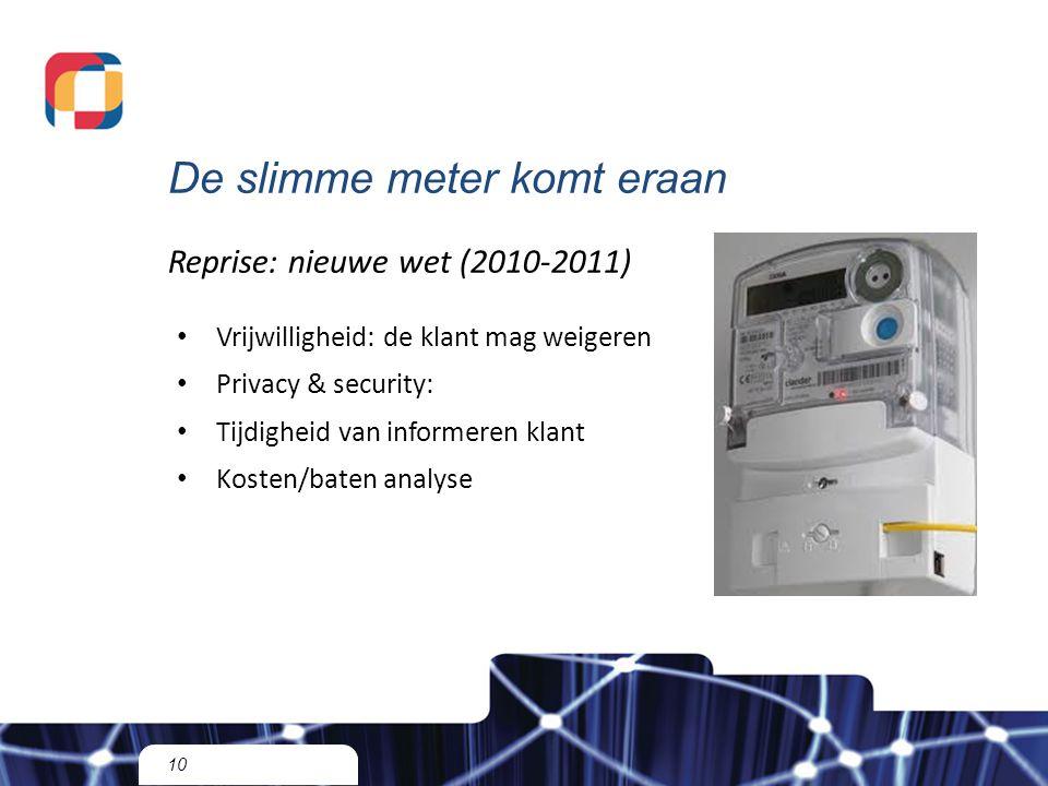 10 Reprise: nieuwe wet (2010-2011) Vrijwilligheid: de klant mag weigeren Privacy & security: Tijdigheid van informeren klant Kosten/baten analyse