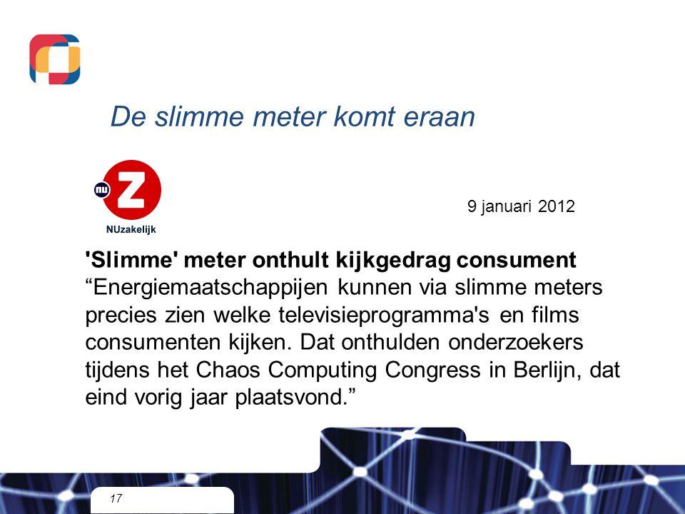 De slimme meter komt eraan 17 9 januari 2012 Slimme meter onthult kijkgedrag consument Energiemaatschappijen kunnen via slimme meters precies zien welke televisieprogramma s en films consumenten kijken.