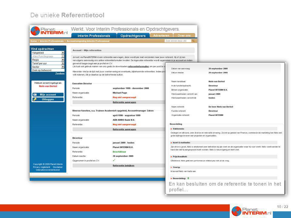De unieke Referentietool Premium interim professionals kunnen referenties aanvragen bij in hun profiel geregistreerde werk- en opdrachtgevers.
