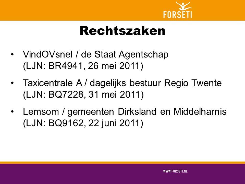 Rechtszaken VindOVsnel / de Staat Agentschap (LJN: BR4941, 26 mei 2011) Taxicentrale A / dagelijks bestuur Regio Twente (LJN: BQ7228, 31 mei 2011) Lemsom / gemeenten Dirksland en Middelharnis (LJN: BQ9162, 22 juni 2011)
