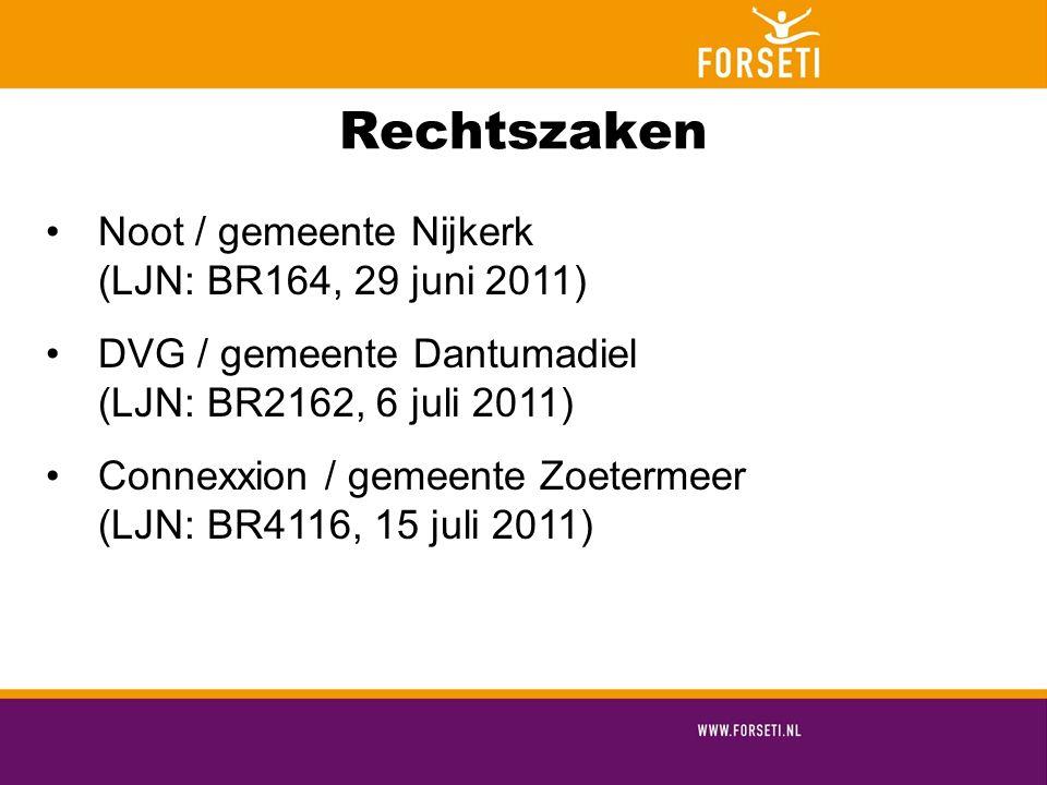 Rechtszaken Noot / gemeente Nijkerk (LJN: BR164, 29 juni 2011) DVG / gemeente Dantumadiel (LJN: BR2162, 6 juli 2011) Connexxion / gemeente Zoetermeer (LJN: BR4116, 15 juli 2011)
