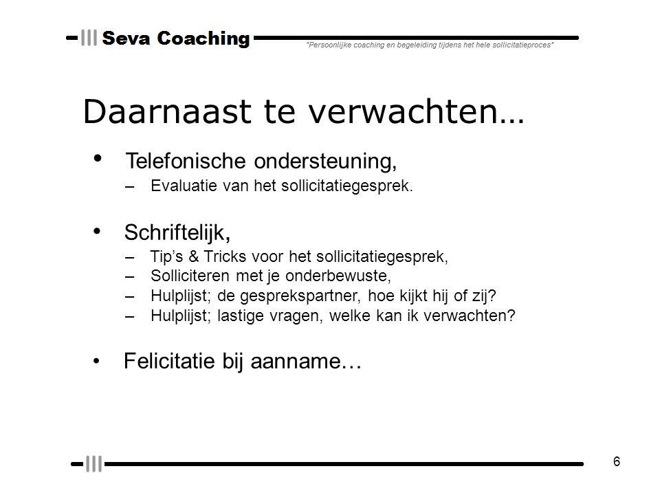 6 Daarnaast te verwachten… Telefonische ondersteuning, – Evaluatie van het sollicitatiegesprek.