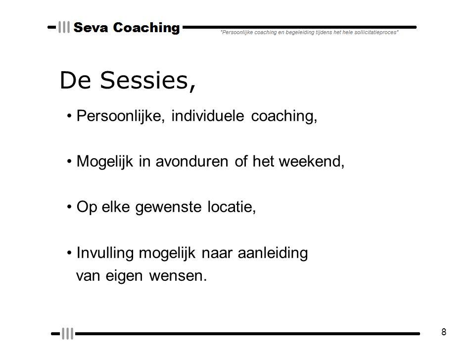 8 De Sessies, Persoonlijke, individuele coaching, Mogelijk in avonduren of het weekend, Op elke gewenste locatie, Invulling mogelijk naar aanleiding van eigen wensen.
