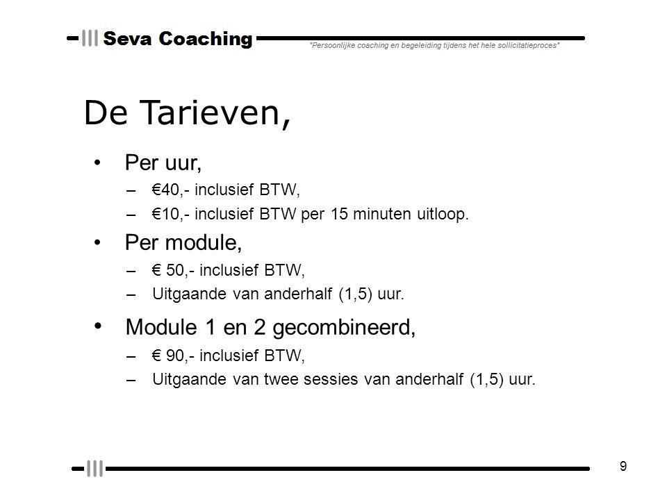 9 De Tarieven, Per uur, – €40,- inclusief BTW, – €10,- inclusief BTW per 15 minuten uitloop.
