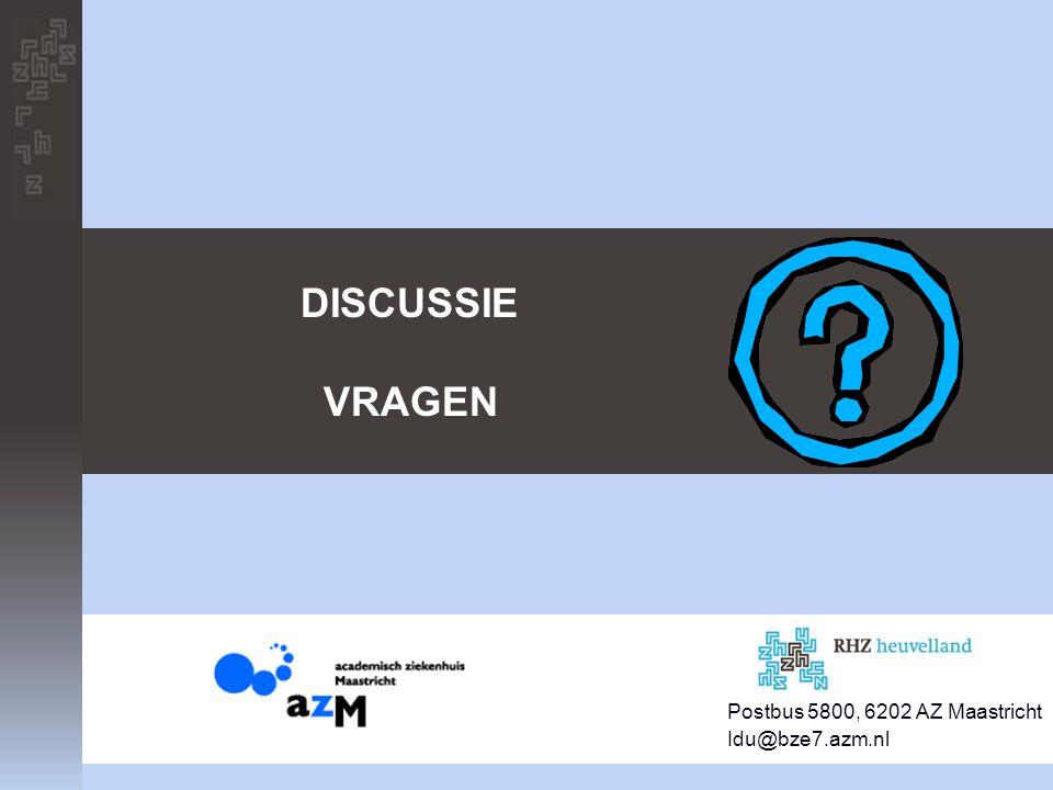 DISCUSSIE VRAGEN Postbus 5800, 6202 AZ Maastricht Idu@bze7.azm.nl
